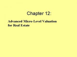 Chapter 12 Advanced MicroLevel Valuation for Real Estate