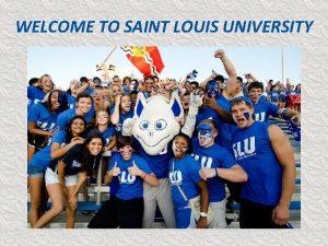 WELCOME TO SAINT LOUIS UNIVERSITY he o L