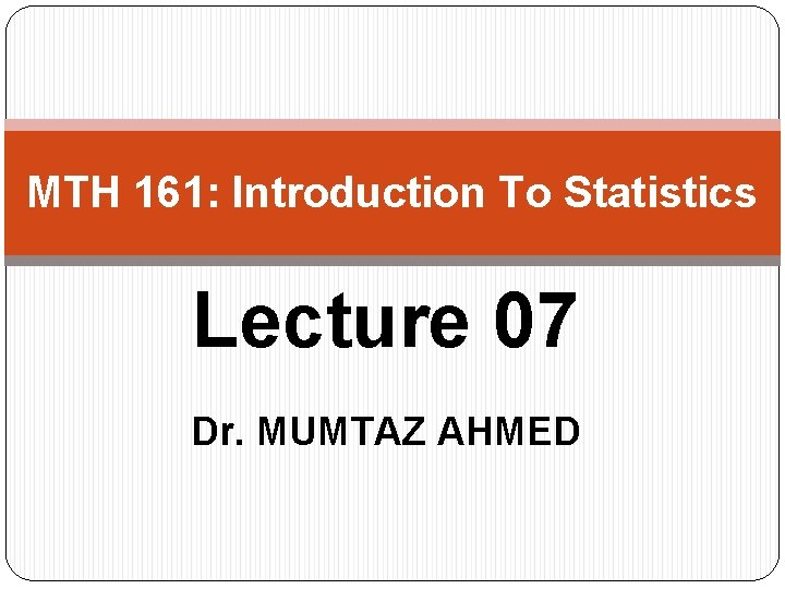 MTH 161 Introduction To Statistics Lecture 07 Dr