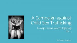 A Campaign against Child Sex Trafficking A major