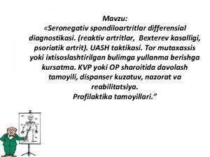 Mavzu Seronegativ spondiloartritlar differensial diagnostikasi reaktiv artritlar Bexterev