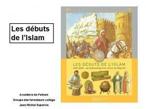 Les dbuts de lIslam Acadmie de Poitiers Groupe