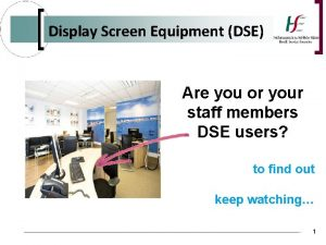 Display Screen Equipment DSE Are you or your