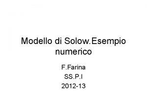 Modello di Solow Esempio numerico F Farina SS