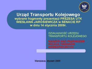 Urzd Transportu Kolejowego wybrane fragmenty prezentacji PREZESA UTK