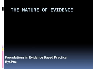 THE NATURE OF EVIDENCE Foundations in Evidence Based
