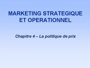 MARKETING STRATEGIQUE ET OPERATIONNEL Chapitre 4 La politique
