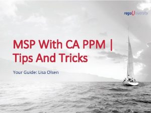MSP With CA PPM Tips And Tricks Your
