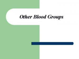 Other Blood Groups The Kell Blood Group System
