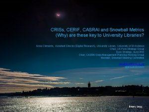 CRISs CERIF CASRAI and Snowball Metrics Why are