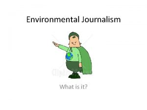 Environmental Journalism What is it What is Journalism