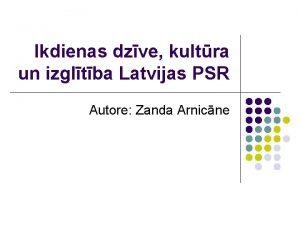 Ikdienas dzve kultra un izgltba Latvijas PSR Autore