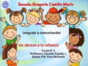 Escuela Gregorio Castillo Marn Lenguaje y comunicacin Un