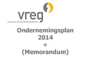 Ondernemingsplan 2014 Memorandum Ondernemingsplan 2014 Onze missie visie