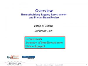 Overview Bremsstrahlung Tagging Spectrometer and Photon Beam Review