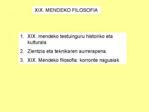 XIX MENDEKO FILOSOFIA 1 XIX mendeko testuinguru historiko