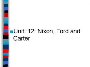 Unit 12 Nixon Ford and Carter Unit 12