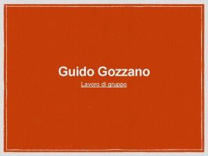 Guido Gozzano Lavoro di gruppo Chi fu Guido