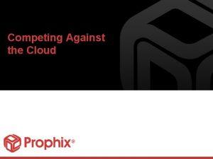 Competing Against the Cloud Agenda Cloud definitions Advantages