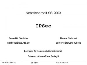 Netzsicherheit SS 2003 IPSec Benedikt Gierlichs Marcel Selhorst