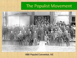 The Populist Movement 1890 Populist Convention NE The