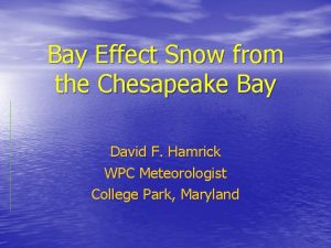 Bay Effect Snow from the Chesapeake Bay David