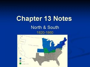 Chapter 13 Notes North South 1820 1860 The