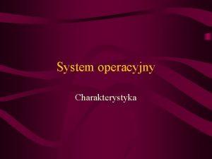 System operacyjny Charakterystyka Do czego suy system operacyjny