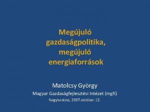 Megjul gazdasgpolitika megjul energiaforrsok Matolcsy Gyrgy Magyar Gazdasgfejlesztsi