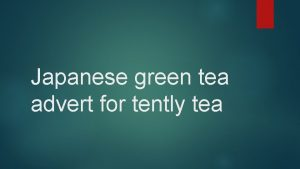 Japanese green tea advert for tently tea Brief