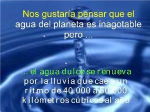 Ciclo del agua INEFICIENTE Mucha escorrenta el agua