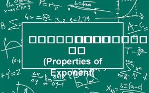 Properties of Exponent Properties of Exponent Math 21101