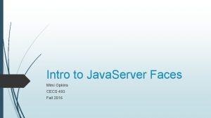 Intro to Java Server Faces Mimi Opkins CECS