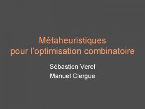 Mtaheuristiques pour loptimisation combinatoire Sbastien Verel Manuel Clergue