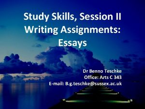 Study Skills Session II Writing Assignments Essays Dr