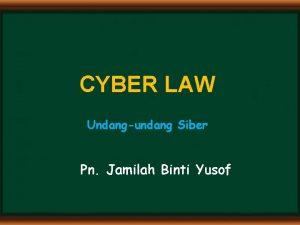 CYBER LAW Undangundang Siber Pn Jamilah Binti Yusof