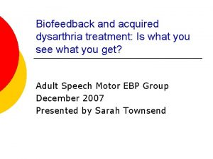 Biofeedback and acquired dysarthria treatment Is what you