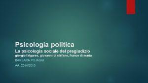 Psicologia politica La psicologia sociale del pregiudizio giorgio