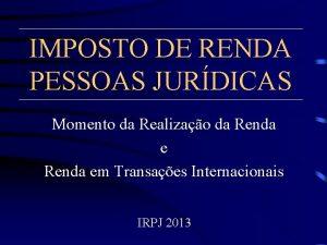 IMPOSTO DE RENDA PESSOAS JURDICAS Momento da Realizao