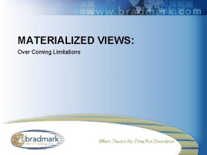 MATERIALIZED VIEWS Over Coming Limitations Agenda Overview of
