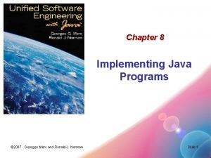 Chapter 8 Implementing Java Programs 2007 Georges Merx