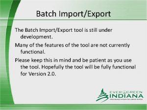 Batch ImportExport The Batch ImportExport tool is still