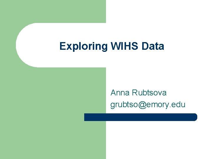 Exploring WIHS Data Anna Rubtsova grubtsoemory edu Concept