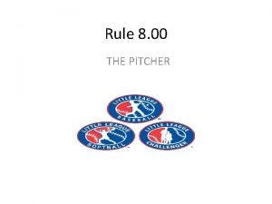 Rule 8 00 THE PITCHER RULE 8 00