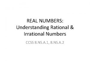 REAL NUMBERS Understanding Rational Irrational Numbers CCSS 8