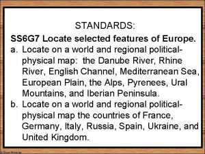 STANDARDS SS 6 G 7 Locate selected features