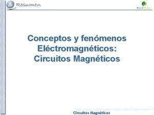 Conceptos y fenmenos Elctromagnticos Circuitos Magnticos El circuito
