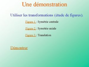 Une dmonstration Utiliser les transformations tude de figures