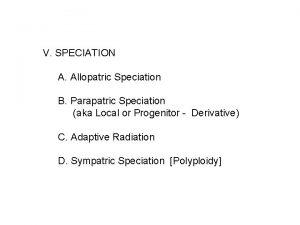 V SPECIATION A Allopatric Speciation B Parapatric Speciation