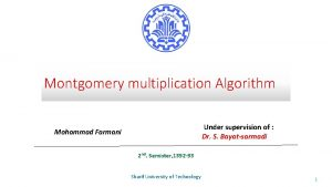 Montgomery multiplication Algorithm Under supervision of Dr S